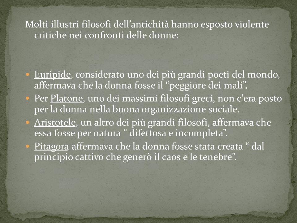 Molti illustri filosofi dellantichità hanno esposto violente critiche nei confronti delle donne: Euripide, considerato uno dei più grandi poeti del mo