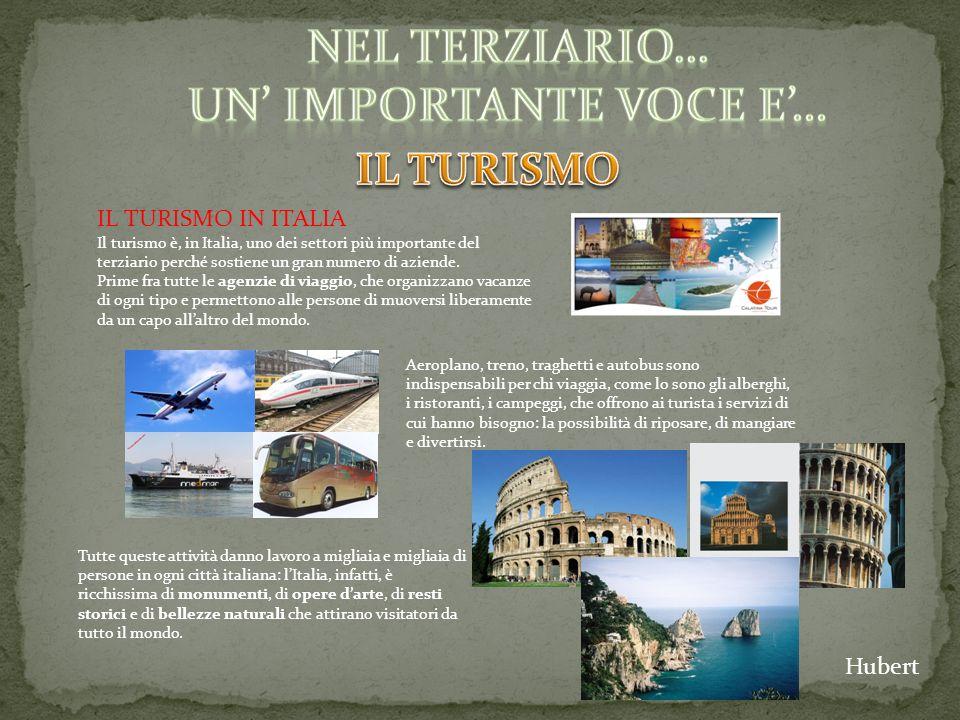 IL TURISMO IN ITALIA Il turismo è, in Italia, uno dei settori più importante del terziario perché sostiene un gran numero di aziende.