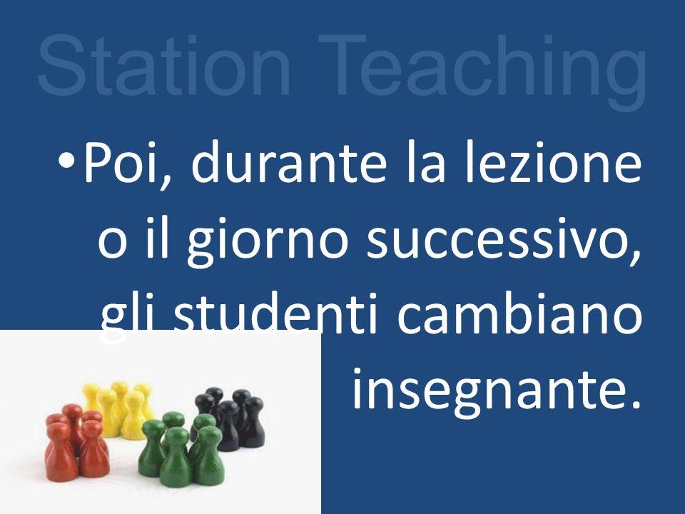 Station Teaching Poi, durante la lezione o il giorno successivo, gli studenti cambiano insegnante.