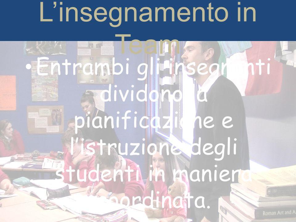 Linsegnamento in Team Entrambi gli insegnanti dividono la pianificazione e listruzione degli studenti in maniera coordinata.