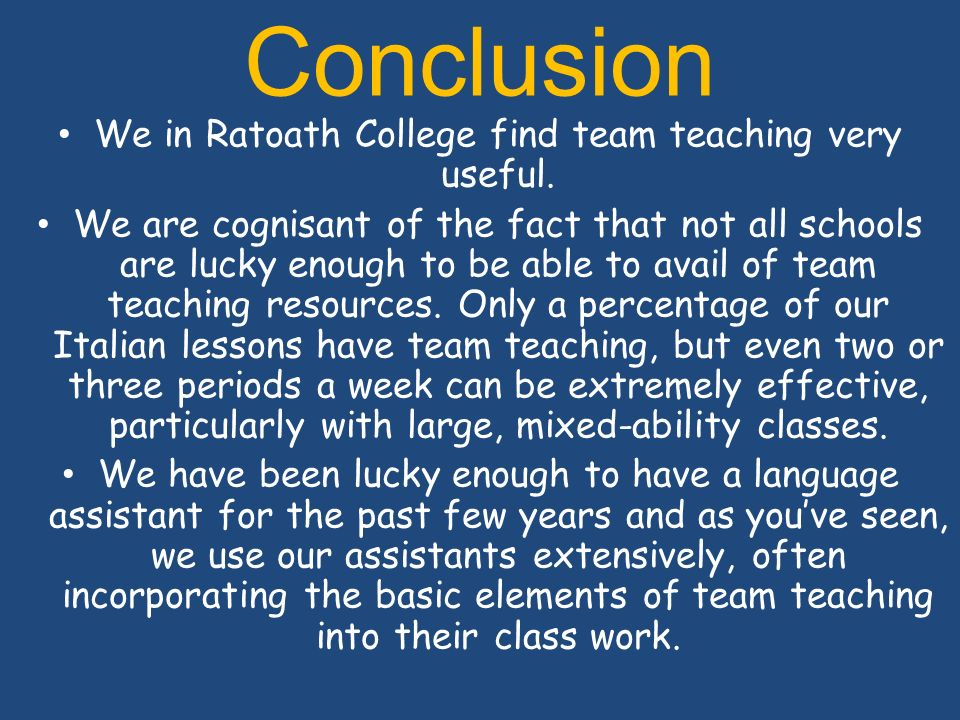 Conclusion We in Ratoath College find team teaching very useful.