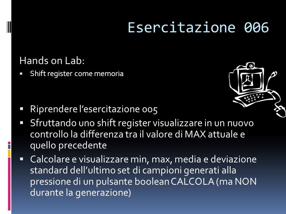 Esercitazione 006 Hands on Lab: Shift register come memoria Riprendere lesercitazione 005 Sfruttando uno shift register visualizzare in un nuovo contr