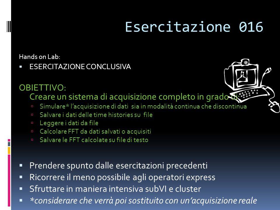 Esercitazione 016 Hands on Lab: ESERCITAZIONE CONCLUSIVA OBIETTIVO: Creare un sistema di acquisizione completo in grado di: Simulare* lacquisizione di