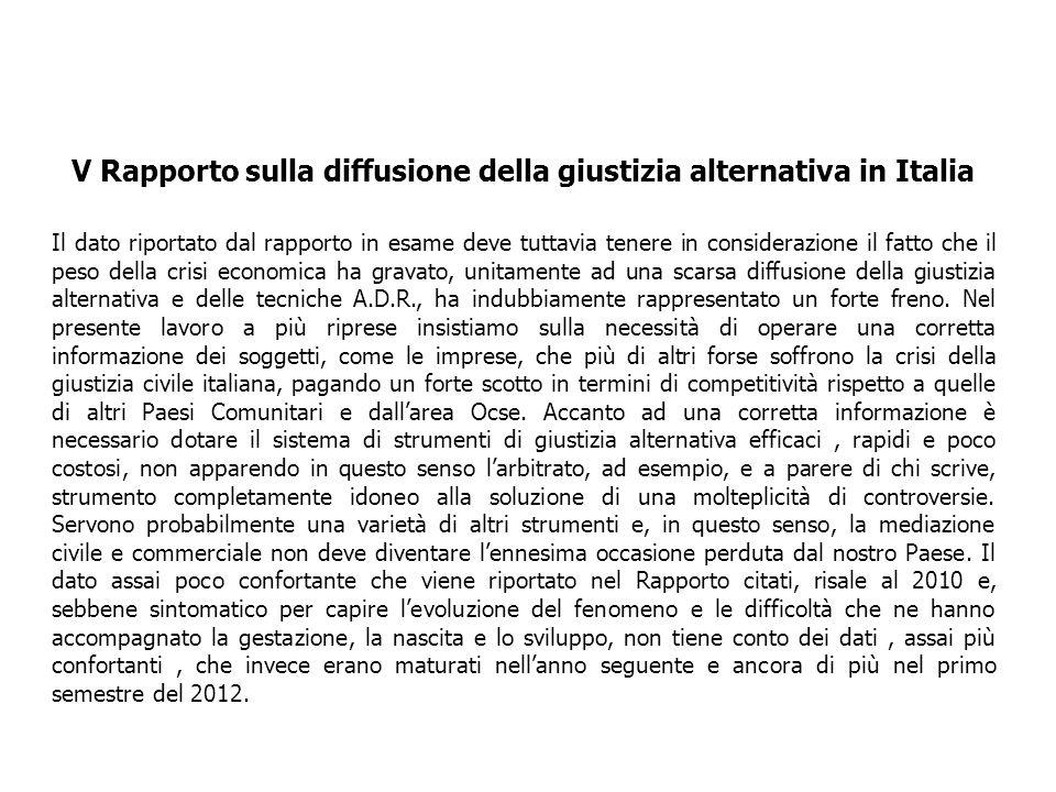 V Rapporto sulla diffusione della giustizia alternativa in Italia Il dato riportato dal rapporto in esame deve tuttavia tenere in considerazione il fa