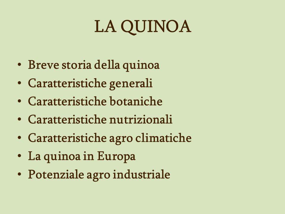 LA QUINOA Breve storia della quinoa Caratteristiche generali Caratteristiche botaniche Caratteristiche nutrizionali Caratteristiche agro climatiche La