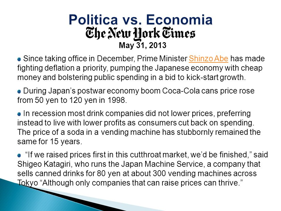 May 31, 2013 Since taking office in December, Prime Minister Shinzo Abe has made fighting deflation a priority, pumping the Japanese economy with chea