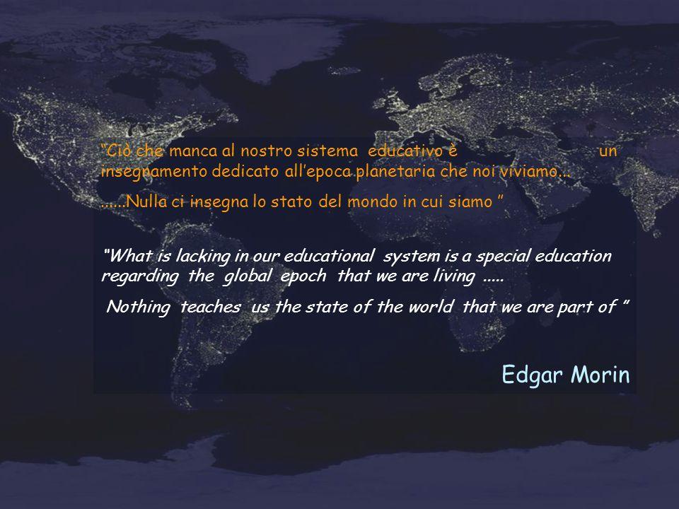 Ciò che manca al nostro sistema educativo è un insegnamento dedicato allepoca planetaria che noi viviamo.........Nulla ci insegna lo stato del mondo i