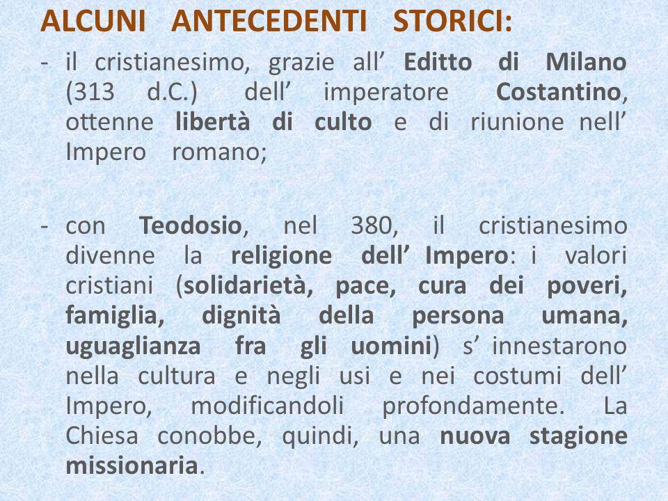 ALCUNI ANTECEDENTI STORICI: -il cristianesimo, grazie all Editto di Milano (313 d.C.) dell imperatore Costantino, ottenne libertà di culto e di riunio