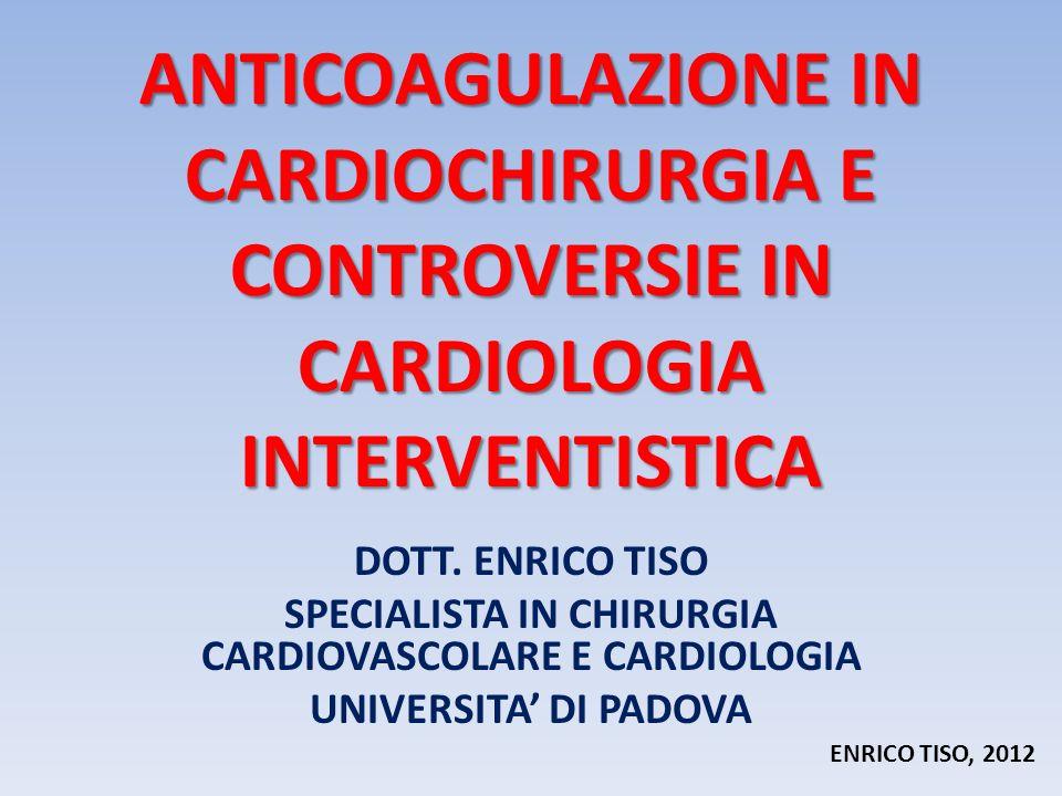 ANTICOAGULAZIONE IN CARDIOCHIRURGIA E CONTROVERSIE IN CARDIOLOGIA INTERVENTISTICA DOTT. ENRICO TISO SPECIALISTA IN CHIRURGIA CARDIOVASCOLARE E CARDIOL