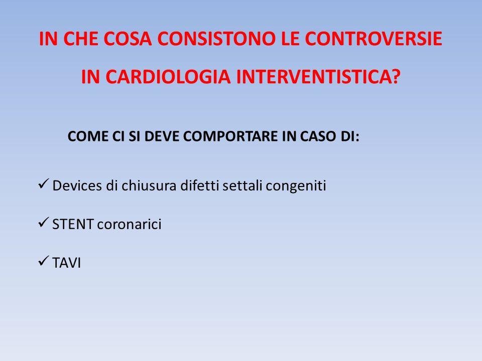 IN CHE COSA CONSISTONO LE CONTROVERSIE IN CARDIOLOGIA INTERVENTISTICA? Devices di chiusura difetti settali congeniti STENT coronarici TAVI COME CI SI