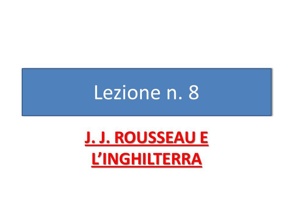 Lezione n. 8 J. J. ROUSSEAU E LINGHILTERRA