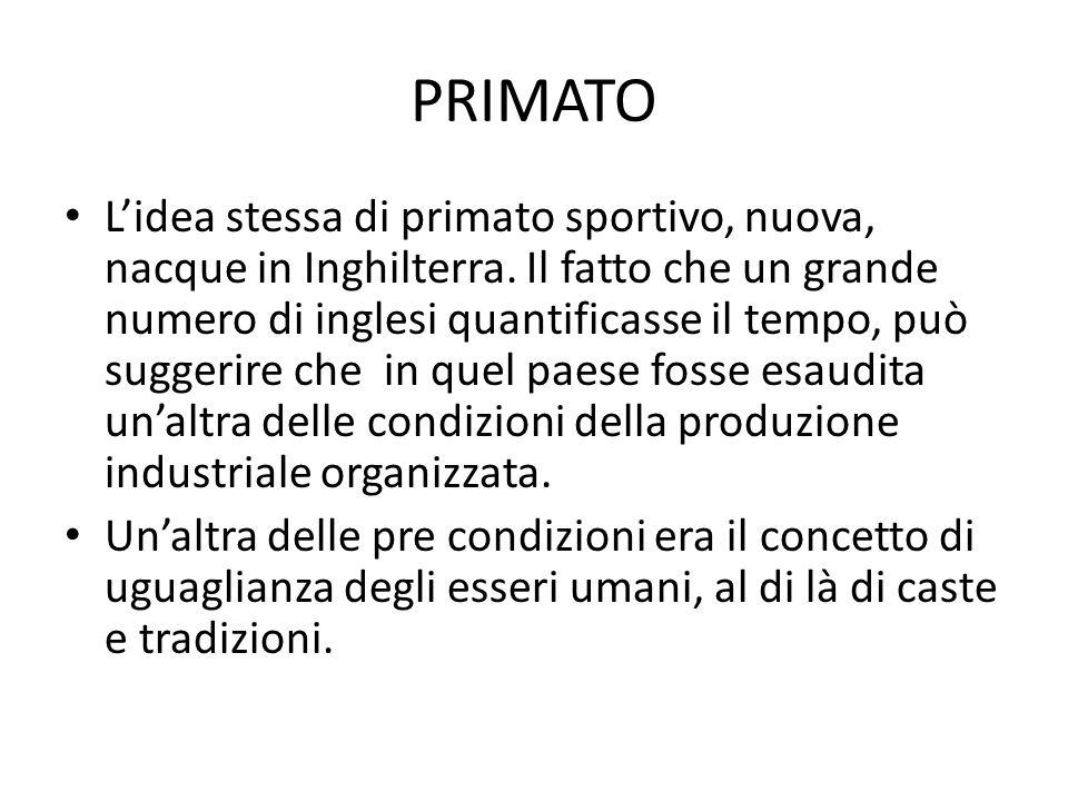 PRIMATO Lidea stessa di primato sportivo, nuova, nacque in Inghilterra. Il fatto che un grande numero di inglesi quantificasse il tempo, può suggerire