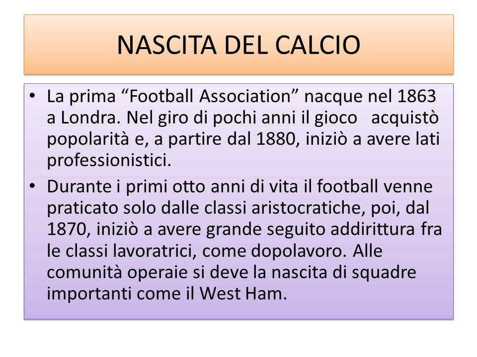 NASCITA DEL CALCIO La prima Football Association nacque nel 1863 a Londra.