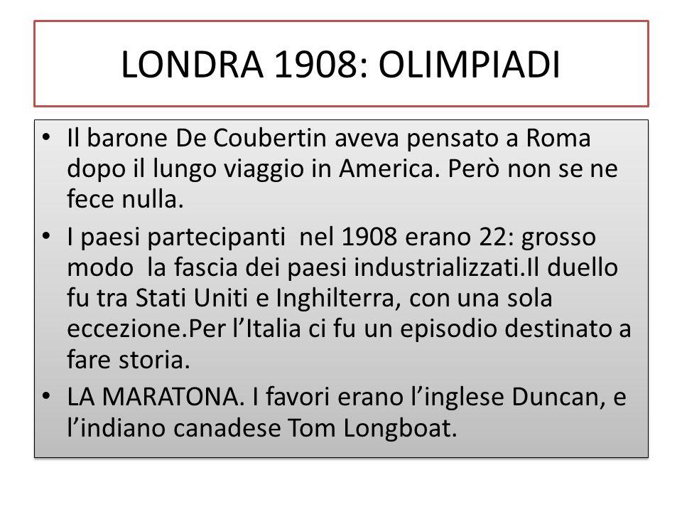 LONDRA 1908: OLIMPIADI Il barone De Coubertin aveva pensato a Roma dopo il lungo viaggio in America. Però non se ne fece nulla. I paesi partecipanti n