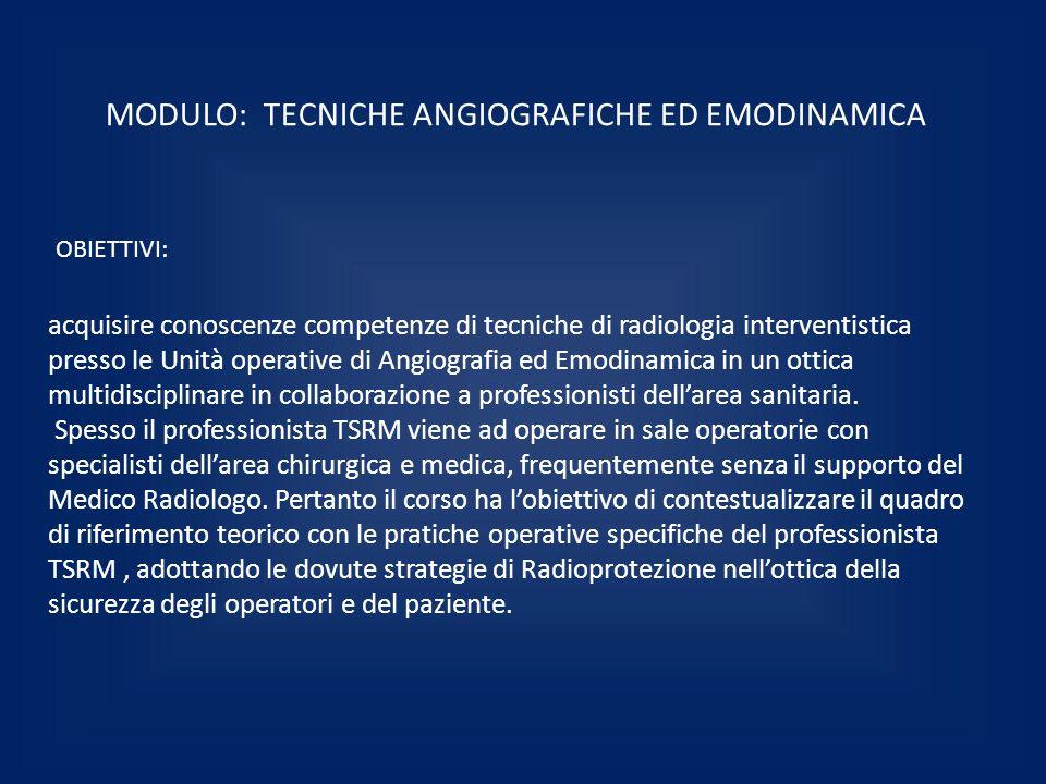 MODULO: TECNICHE ANGIOGRAFICHE ED EMODINAMICA acquisire conoscenze competenze di tecniche di radiologia interventistica presso le Unità operative di A