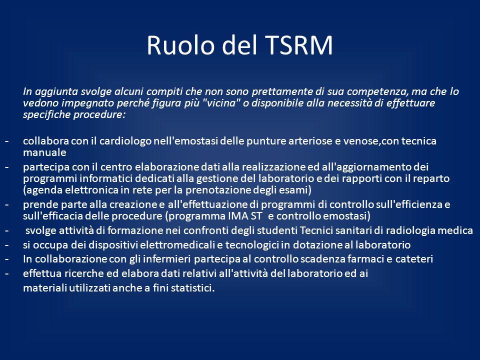 Ruolo del TSRM In aggiunta svolge alcuni compiti che non sono prettamente di sua competenza, ma che lo vedono impegnato perché figura più