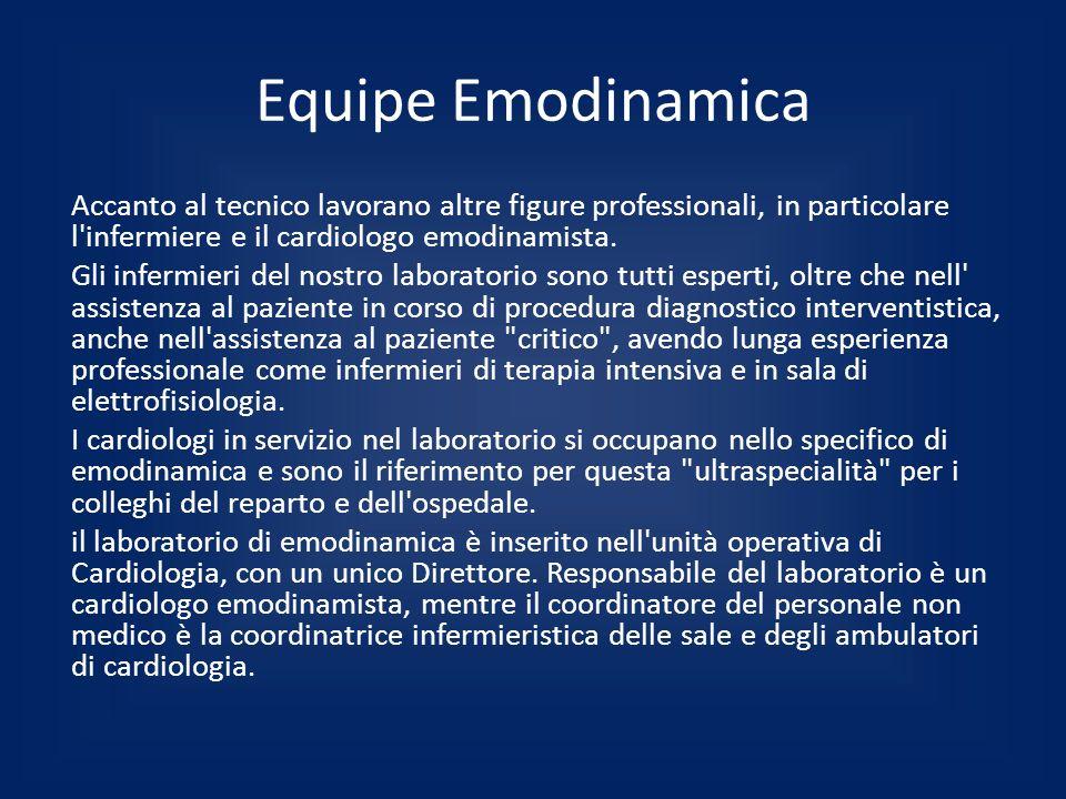 Equipe Emodinamica Accanto al tecnico lavorano altre figure professionali, in particolare l'infermiere e il cardiologo emodinamista. Gli infermieri de