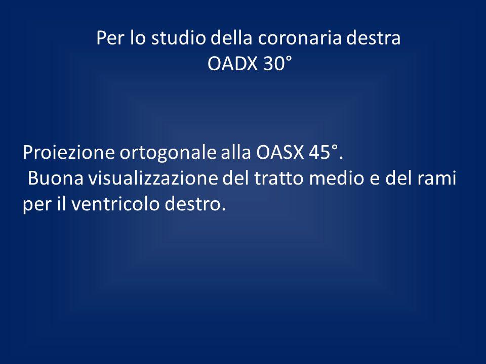 Per lo studio della coronaria destra OADX 30° Proiezione ortogonale alla OASX 45°. Buona visualizzazione del tratto medio e del rami per il ventricolo