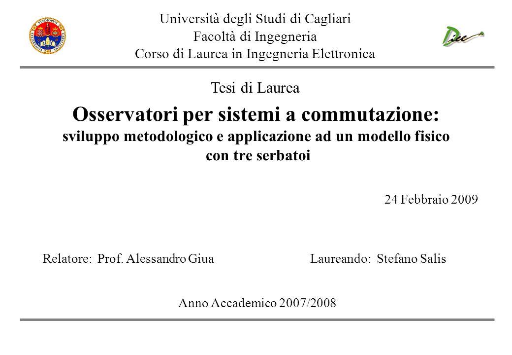 Osservatori per sistemi a commutazione: sviluppo metodologico e applicazione ad un modello fisico con tre serbatoi Università degli Studi di Cagliari