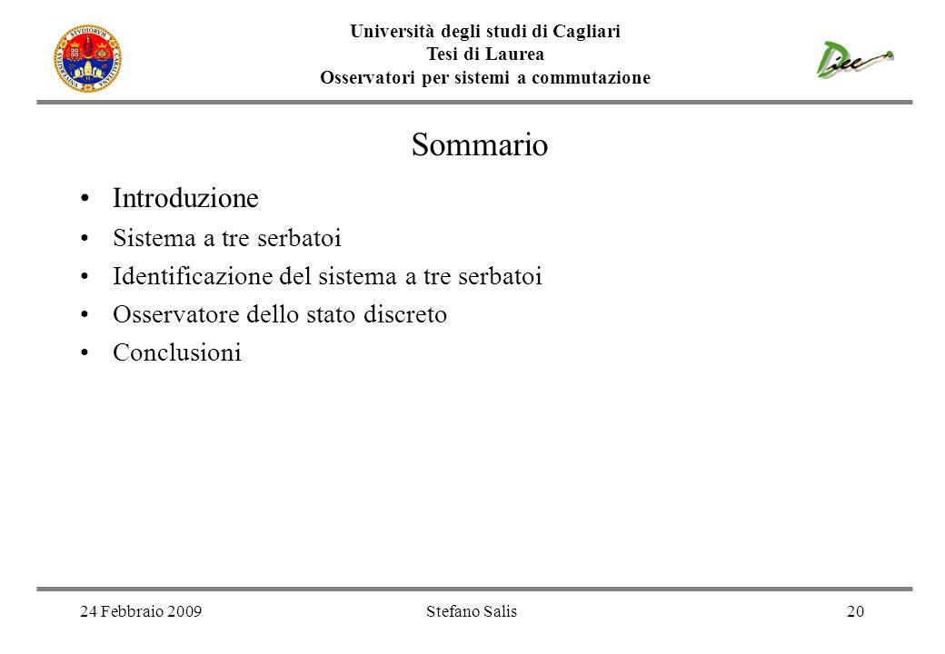 Università degli studi di Cagliari Tesi di Laurea Osservatori per sistemi a commutazione 24 Febbraio 2009Stefano Salis20 Sommario Introduzione Sistema