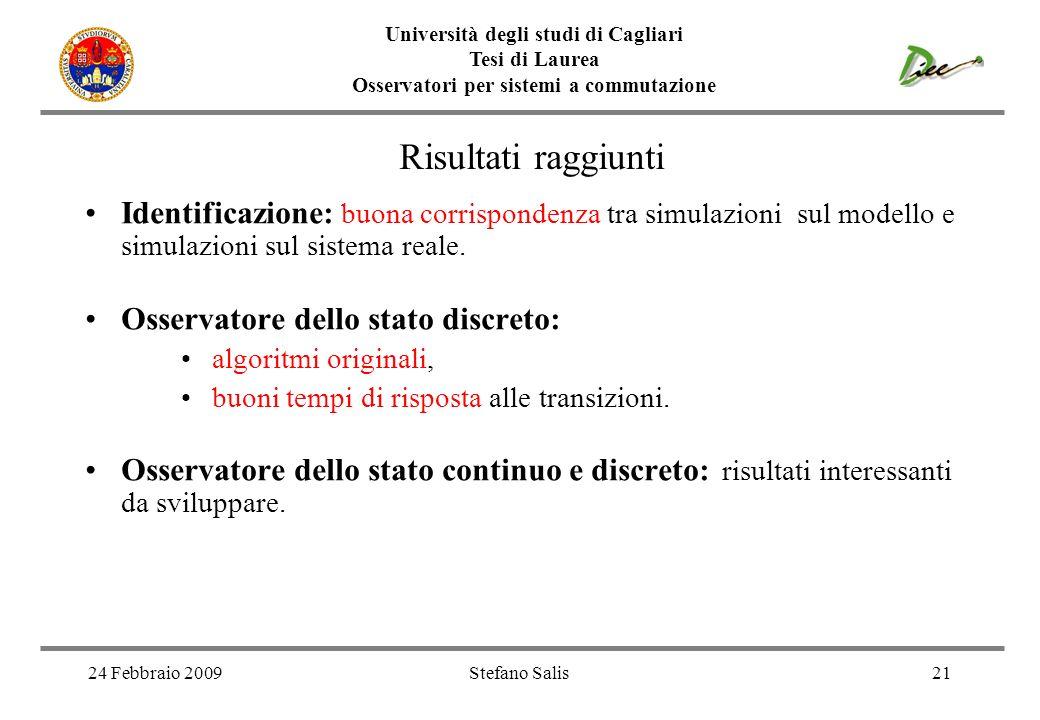 24 Febbraio 2009Stefano Salis21 Identificazione: buona corrispondenza tra simulazioni sul modello e simulazioni sul sistema reale. Osservatore dello s