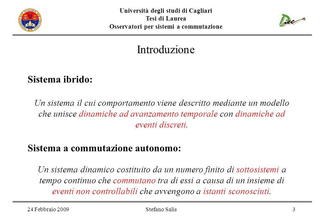 Università degli studi di Cagliari Tesi di Laurea Osservatori per sistemi a commutazione 24 Febbraio 2009Stefano Salis3 Introduzione Sistema ibrido: U