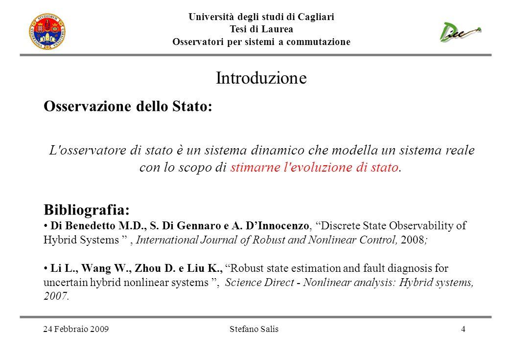 Università degli studi di Cagliari Tesi di Laurea Osservatori per sistemi a commutazione 24 Febbraio 2009Stefano Salis4 Introduzione Osservazione dell