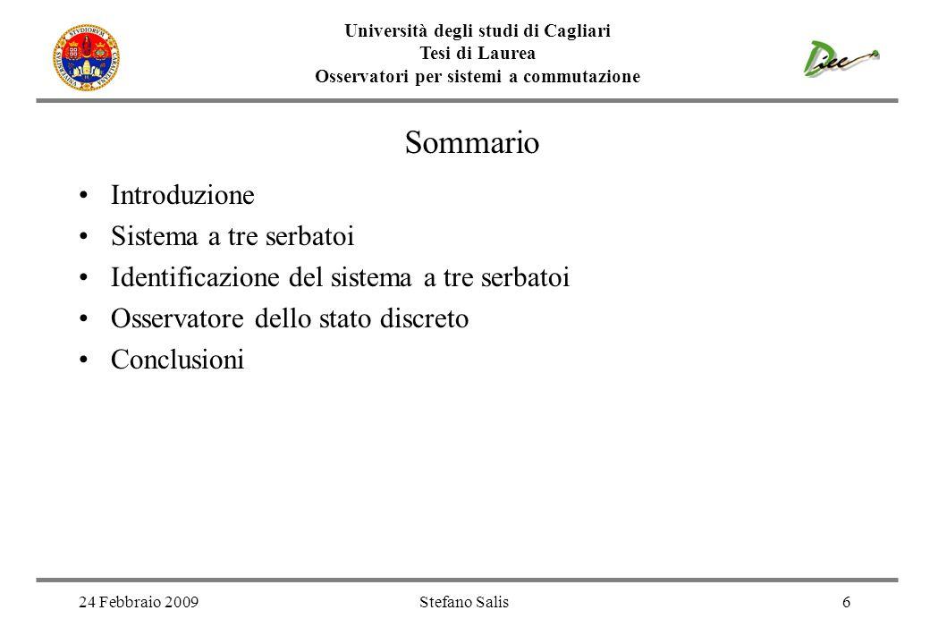 Università degli studi di Cagliari Tesi di Laurea Osservatori per sistemi a commutazione 24 Febbraio 2009Stefano Salis6 Sommario Introduzione Sistema