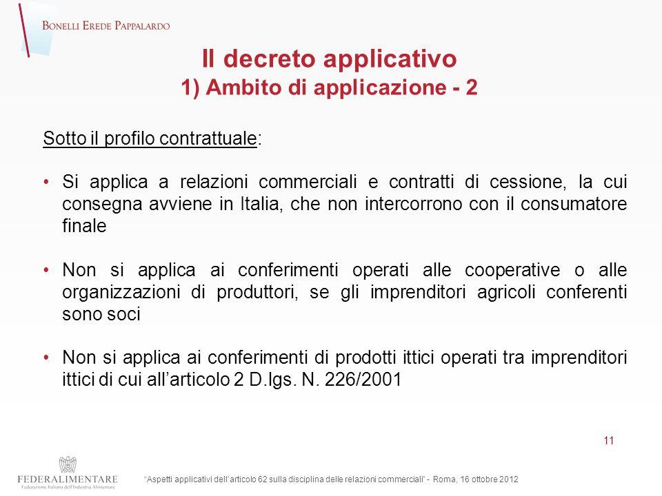 Il decreto applicativo 1) Ambito di applicazione - 2 Sotto il profilo contrattuale: Si applica a relazioni commerciali e contratti di cessione, la cui