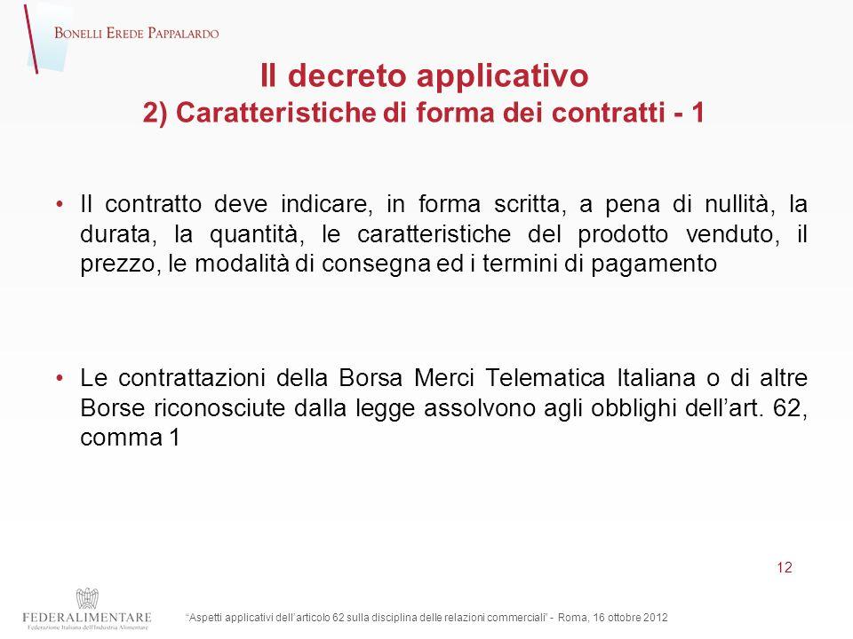 Il decreto applicativo 2) Caratteristiche di forma dei contratti - 1 Il contratto deve indicare, in forma scritta, a pena di nullità, la durata, la qu