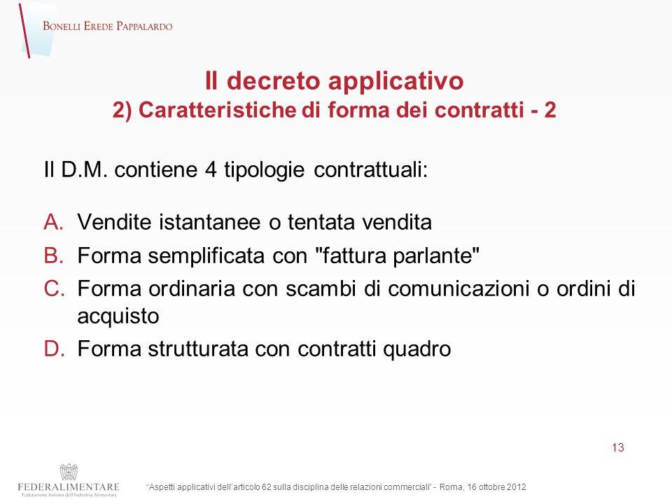 Il decreto applicativo 2) Caratteristiche di forma dei contratti - 2 Il D.M. contiene 4 tipologie contrattuali: A.Vendite istantanee o tentata vendita