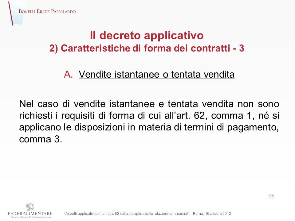 Il decreto applicativo 2) Caratteristiche di forma dei contratti - 3 A.Vendite istantanee o tentata vendita Nel caso di vendite istantanee e tentata v