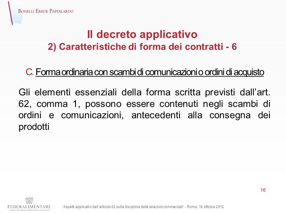 Il decreto applicativo 2) Caratteristiche di forma dei contratti - 6 C. Forma ordinaria con scambi di comunicazioni o ordini di acquisto Gli elementi