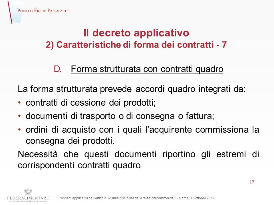 Il decreto applicativo 2) Caratteristiche di forma dei contratti - 7 D. Forma strutturata con contratti quadro La forma strutturata prevede accordi qu