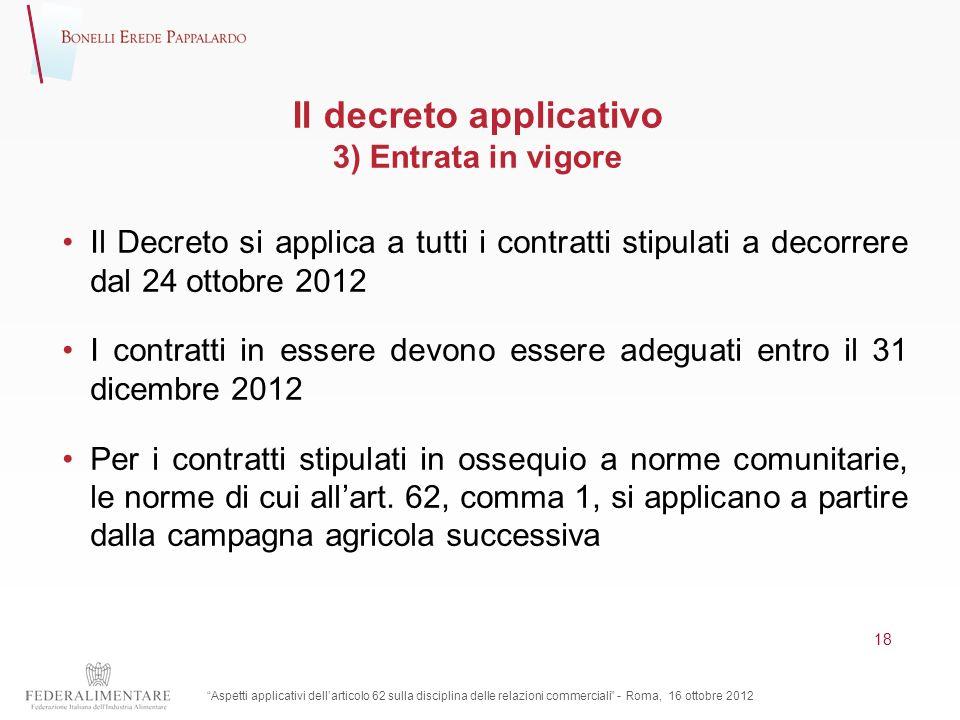 Il decreto applicativo 3) Entrata in vigore Il Decreto si applica a tutti i contratti stipulati a decorrere dal 24 ottobre 2012 I contratti in essere