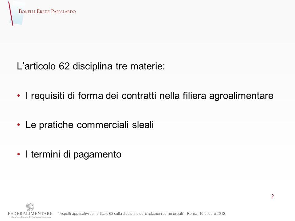 Larticolo 62 disciplina tre materie: I requisiti di forma dei contratti nella filiera agroalimentare Le pratiche commerciali sleali I termini di pagam