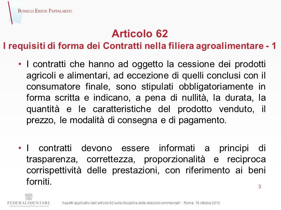Articolo 62 I requisiti di forma dei Contratti nella filiera agroalimentare - 1 I contratti che hanno ad oggetto la cessione dei prodotti agricoli e a
