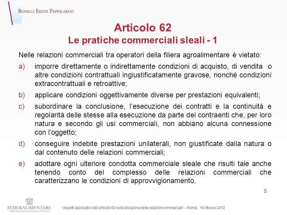 Articolo 62 Le pratiche commerciali sleali - 1 Nelle relazioni commerciali tra operatori della filiera agroalimentare è vietato: a)imporre direttament