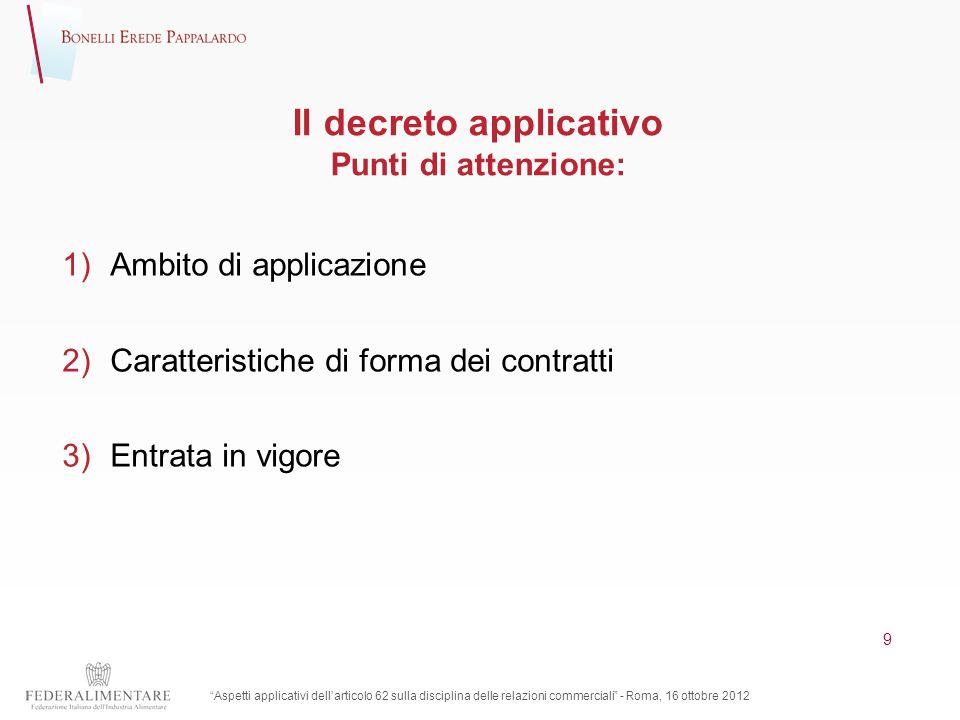 Il decreto applicativo Punti di attenzione: 1)Ambito di applicazione 2)Caratteristiche di forma dei contratti 3)Entrata in vigore Aspetti applicativi