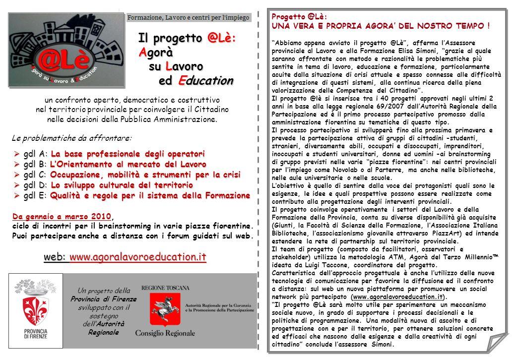 web: www.agoralavoroeducation.it un confronto aperto, democratico e costruttivo nel territorio provinciale per coinvolgere il Cittadino nelle decisioni della Pubblica Amministrazione.