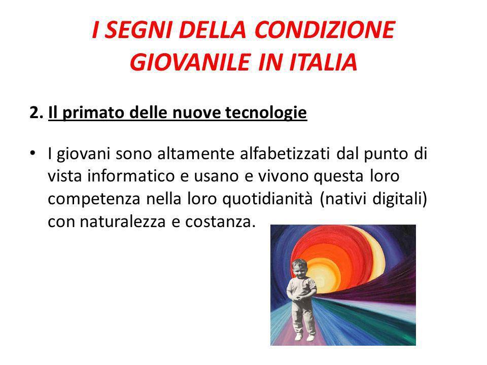 I SEGNI DELLA CONDIZIONE GIOVANILE IN ITALIA 2. Il primato delle nuove tecnologie I giovani sono altamente alfabetizzati dal punto di vista informatic
