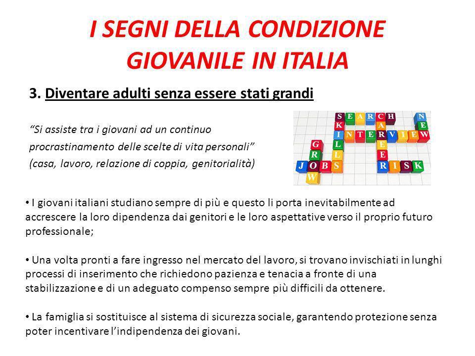 I SEGNI DELLA CONDIZIONE GIOVANILE IN ITALIA 3. Diventare adulti senza essere stati grandi Si assiste tra i giovani ad un continuo procrastinamento de