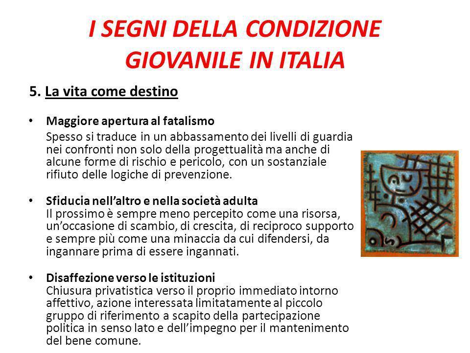 I SEGNI DELLA CONDIZIONE GIOVANILE IN ITALIA 5. La vita come destino Maggiore apertura al fatalismo Spesso si traduce in un abbassamento dei livelli d