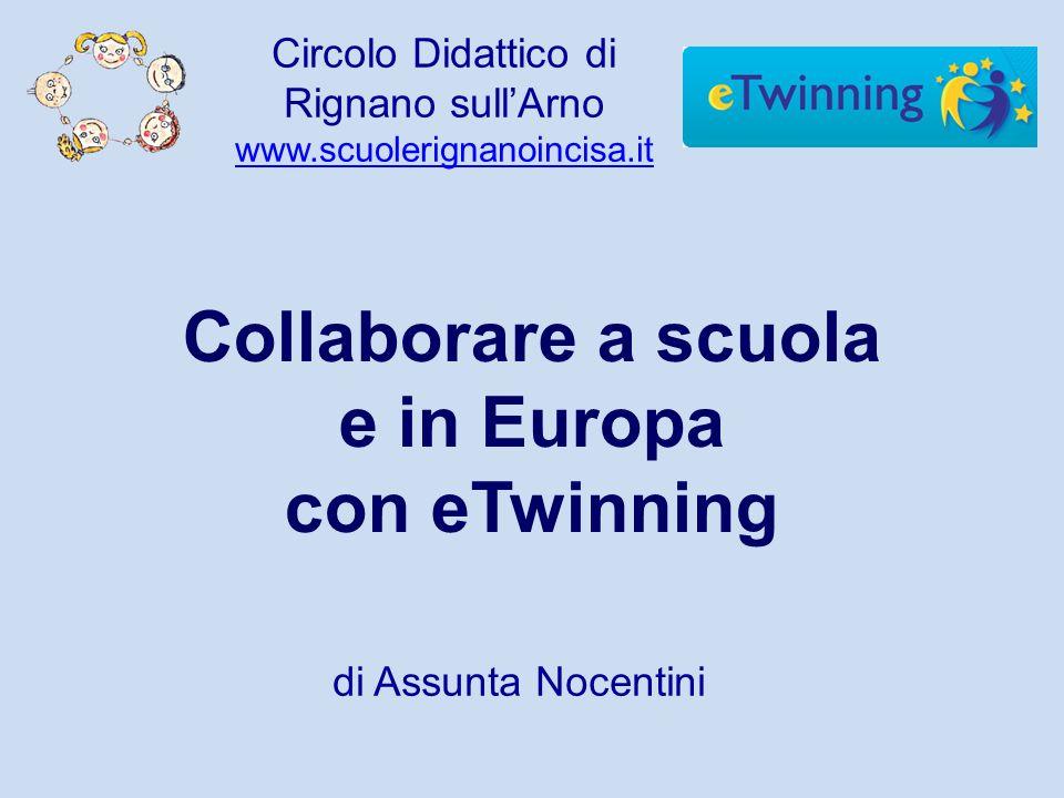 Collaborare a scuola e in Europa con eTwinning di Assunta Nocentini Circolo Didattico di Rignano sullArno www.scuolerignanoincisa.it www.scuolerignanoincisa.it