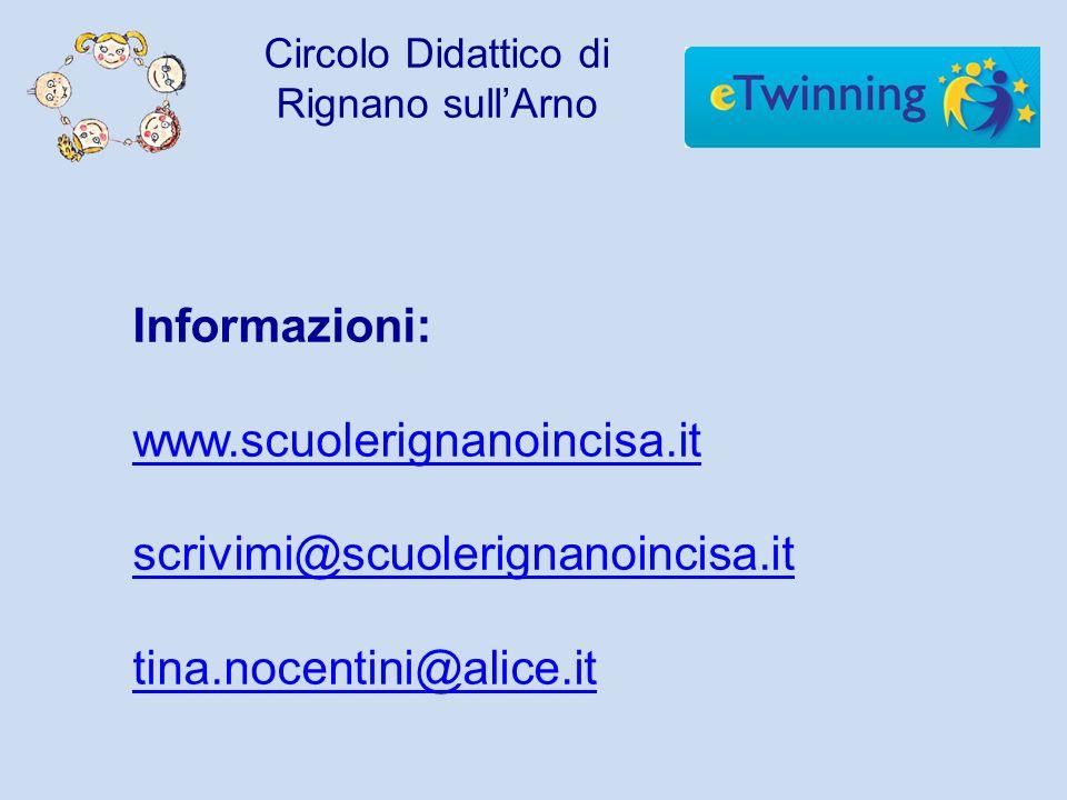 Circolo Didattico di Rignano sullArno Informazioni: www.scuolerignanoincisa.it scrivimi@scuolerignanoincisa.it tina.nocentini@alice.it
