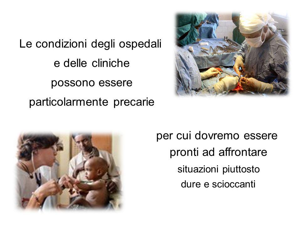 Le condizioni degli ospedali e delle cliniche possono essere particolarmente precarie per cui dovremo essere pronti ad affrontare situazioni piuttosto