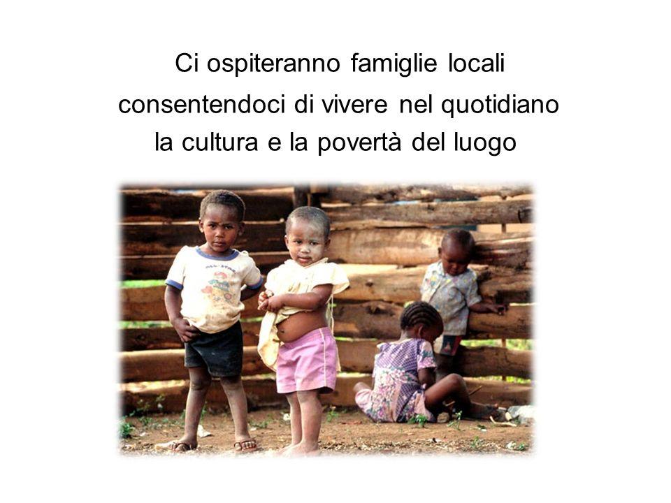 Ci ospiteranno famiglie locali consentendoci di vivere nel quotidiano la cultura e la povertà del luogo