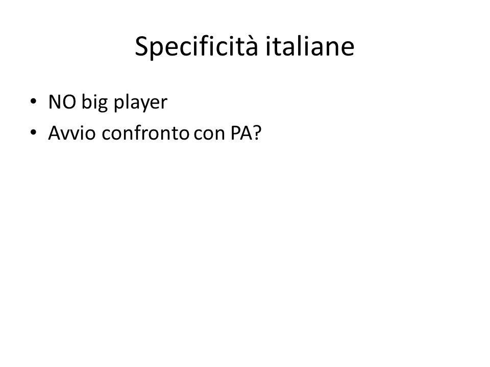 Specificità italiane NO big player Avvio confronto con PA?