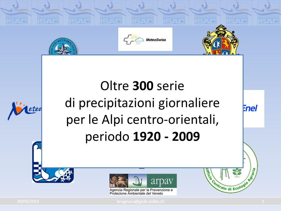 30/05/201124brugnara@giub.unibe.ch Interpolazione Variabili interpolate (mensili, stagionali, annuali): Precipitazioni totali (TP) Numero di giorni piovosi (WDs) Intensità media (PI) Numero di giorni piovosi appartenenti a 12 diverse categorie di intensità (NPC1, …, NPC10, NPC95, NPC99) Precipitazioni totali imputabili alle 12 categorie (PC1, …, PC10, PC95, PC99) NPC = Number of events PC = Absolute contribution (mm) (N)PC1: below 10th percentile (N)PC2: 10th ÷ 20th percentile (N)PC3: 20th ÷ 30th percentile (N)PC4: 30th ÷ 40th percentile (N)PC5: 40th ÷ 50th percentile (N)PC6: 50th ÷ 60th percentile (N)PC7: 60th ÷ 70th percentile (N)PC8: 70th ÷ 80th percentile (N)PC9: 80th ÷ 90th percentile (N)PC10: over 90th percentile (N)PC95: over 95th percentile (N)PC99: over 99th percentile