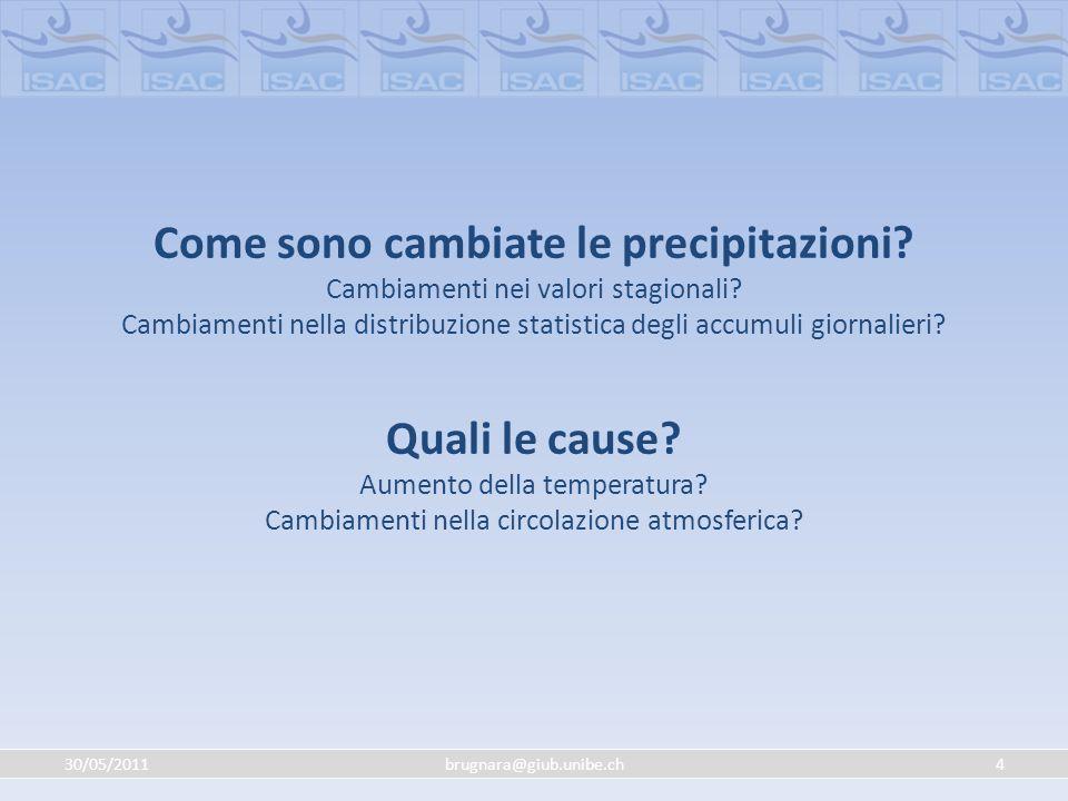 30/05/20114brugnara@giub.unibe.ch Come sono cambiate le precipitazioni? Cambiamenti nei valori stagionali? Cambiamenti nella distribuzione statistica